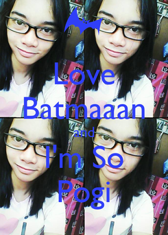 Poster: Love Batmaaan and I'm So Pogi