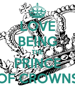 Poster: LOVE BEING THE PRINCE OF CROWNS