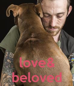 Poster:    love& beloved