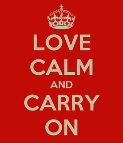 Poster: LOVE CALM AND CARRY ON