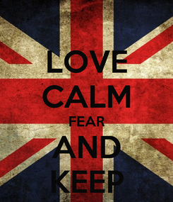 Poster: LOVE CALM FEAR AND KEEP
