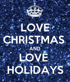Poster: LOVE CHRISTMAS  AND LOVE  HOLIDAYS