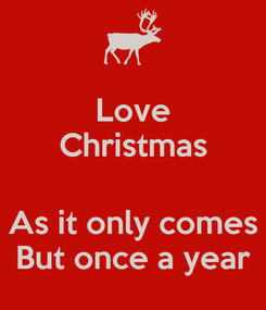 Poster: Love Christmas  As it only comes But once a year