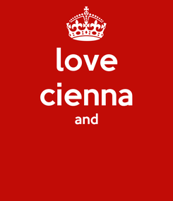Poster: love cienna and