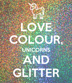 Poster: LOVE COLOUR, UNICORNS AND GLITTER