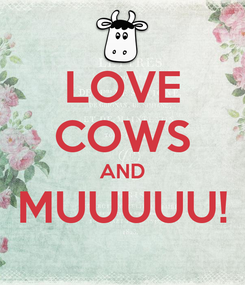 Poster: LOVE COWS AND MUUUUU!