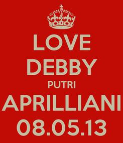 Poster: LOVE DEBBY PUTRI APRILLIANI 08.05.13