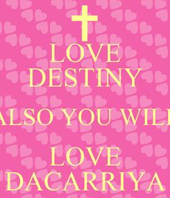 Poster: LOVE DESTINY ALSO YOU WILL LOVE DACARRIYA