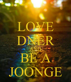 Poster: LOVE DNER AND BE A JOONGE