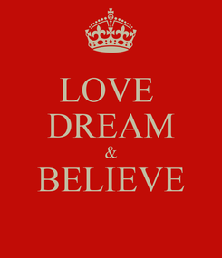 Poster: LOVE   DREAM  & BELIEVE