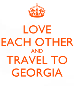 Poster: LOVE EACH OTHER AND TRAVEL TO GEORGIA