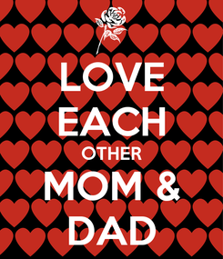 Poster: LOVE EACH OTHER MOM & DAD