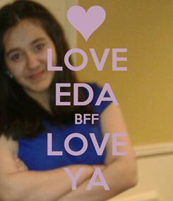 Poster: LOVE EDA BFF LOVE YA