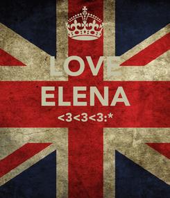 Poster: LOVE ELENA <3<3<3:*