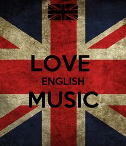 Poster:  LOVE  ENGLISH MUSIC