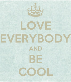Poster: LOVE EVERYBODY AND BE COOL