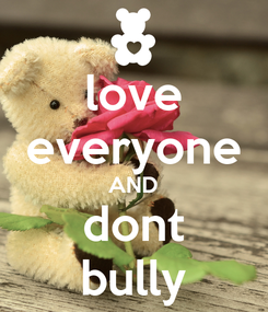 Poster: love everyone AND dont bully