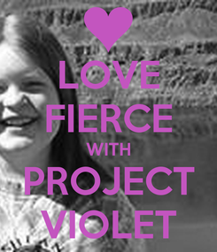 Poster: LOVE FIERCE WITH PROJECT VIOLET