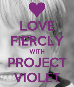 Poster: LOVE FIERCLY WITH PROJECT VIOLET