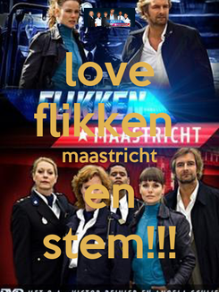 Poster: love flikken  maastricht en stem!!!