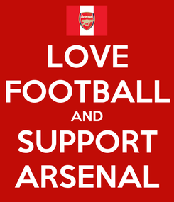 Poster: LOVE FOOTBALL AND SUPPORT ARSENAL