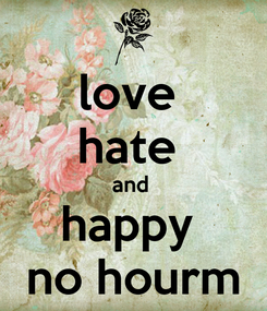 Poster: love  hate  and  happy  no hourm