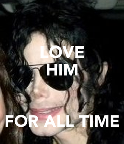 Poster: LOVE HIM   FOR ALL TIME