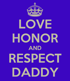 Poster: LOVE HONOR AND RESPECT DADDY