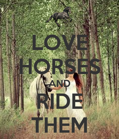 Poster: LOVE HORSES AND RIDE THEM