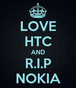Poster: LOVE HTC AND R.I.P NOKIA