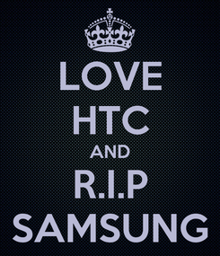 Poster: LOVE HTC AND R.I.P SAMSUNG