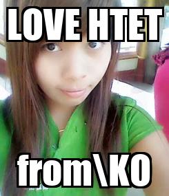 Poster: LOVE HTET from\KO