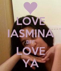 Poster: LOVE IASMINA BFF LOVE YA