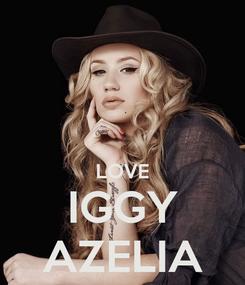 Poster:   LOVE IGGY AZELIA