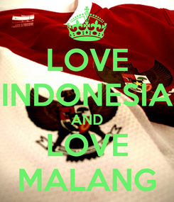 Poster: LOVE INDONESIA AND LOVE MALANG