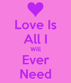 Poster: Love Is All I Will Ever Need