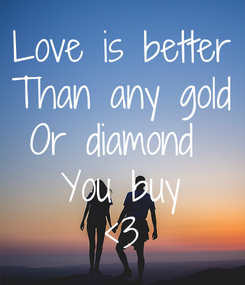 Poster: Love is better Than any gold Or diamond  You buy <3