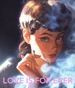 Poster:     LOVE IS FOR EVER