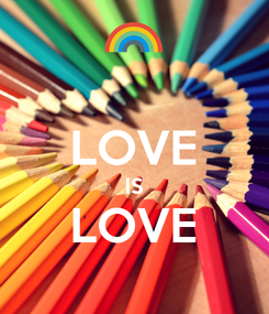 Poster:  LOVE IS LOVE