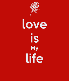 Poster: love is My life
