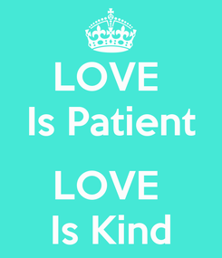 Poster: LOVE  Is Patient  LOVE  Is Kind