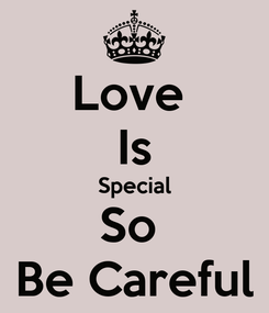 Poster: Love  Is Special So  Be Careful