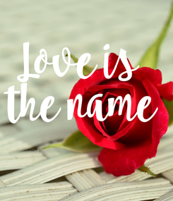 Poster: Love is  the name