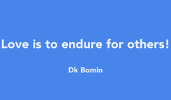 Poster: Love is to endure for others!  Dk Bomin