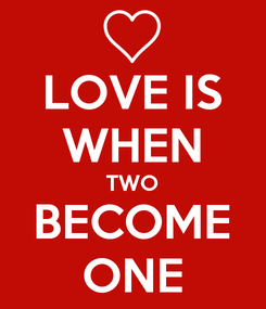 Poster: LOVE IS WHEN TWO BECOME ONE