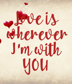 Poster: Love is  wherever I'm with YOU