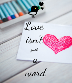Poster: Love  isn't  just  a word