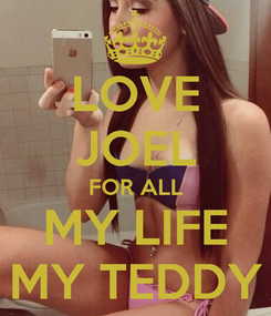 Poster: LOVE JOEL FOR ALL MY LIFE MY TEDDY