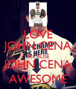 Poster: LOVE JOHN CENA BECAUSE JOHN CENA AWESOME