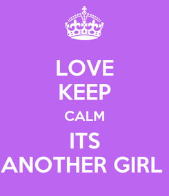 Poster: LOVE KEEP CALM ITS ANOTHER GIRL